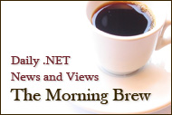 The Morning Brew - Daily .NET News and Views